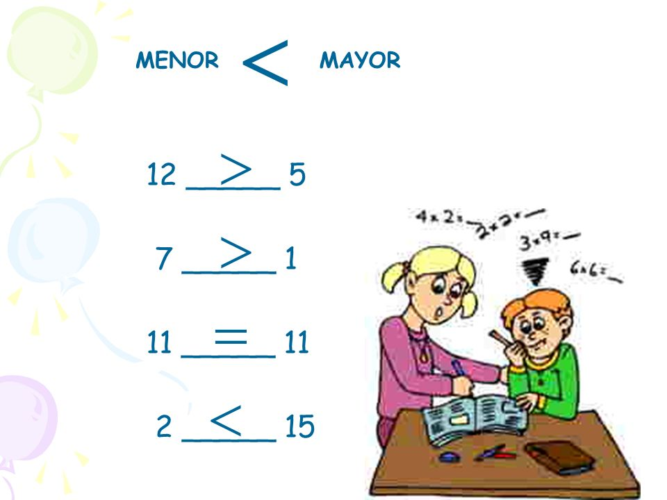  MAYOR MENOR  12 _____ 5  7 _____ 1  11 _____ 11  2 _____ 15