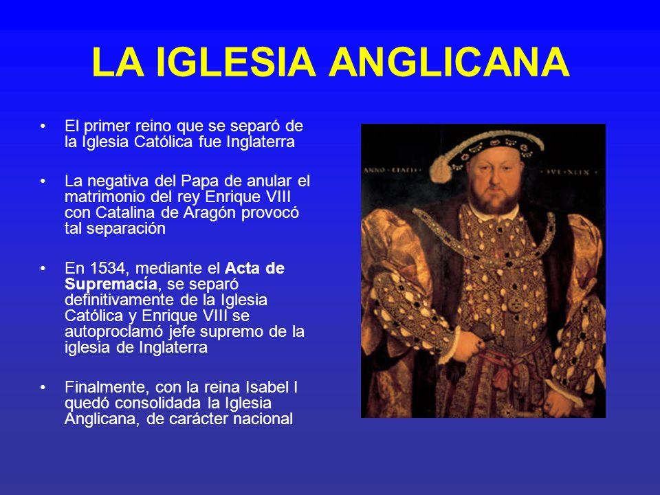 LA IGLESIA ANGLICANA El primer reino que se separó de la Iglesia Católica fue Inglaterra.