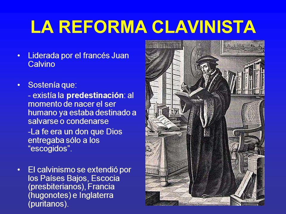 LA REFORMA CLAVINISTA Liderada por el francés Juan Calvino