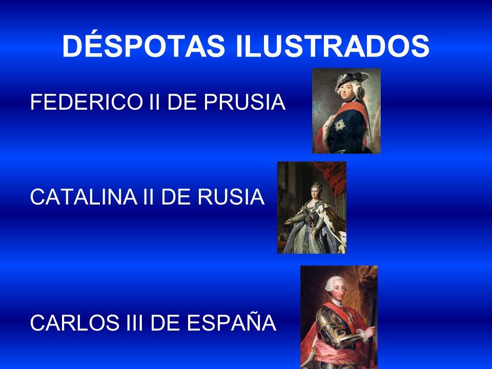 DÉSPOTAS ILUSTRADOS FEDERICO II DE PRUSIA CATALINA II DE RUSIA