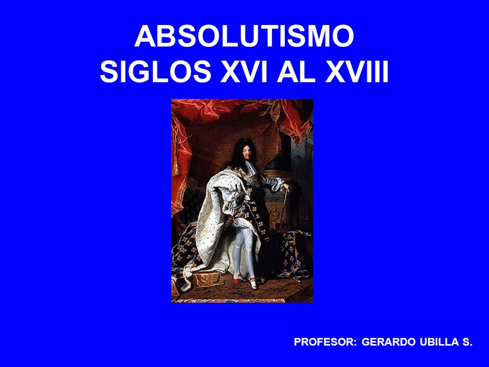ABSOLUTISMO SIGLOS XVI AL XVIII