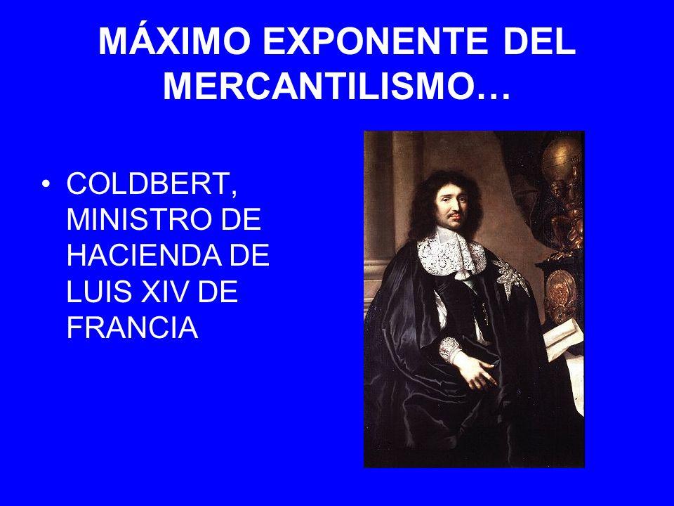 MÁXIMO EXPONENTE DEL MERCANTILISMO…