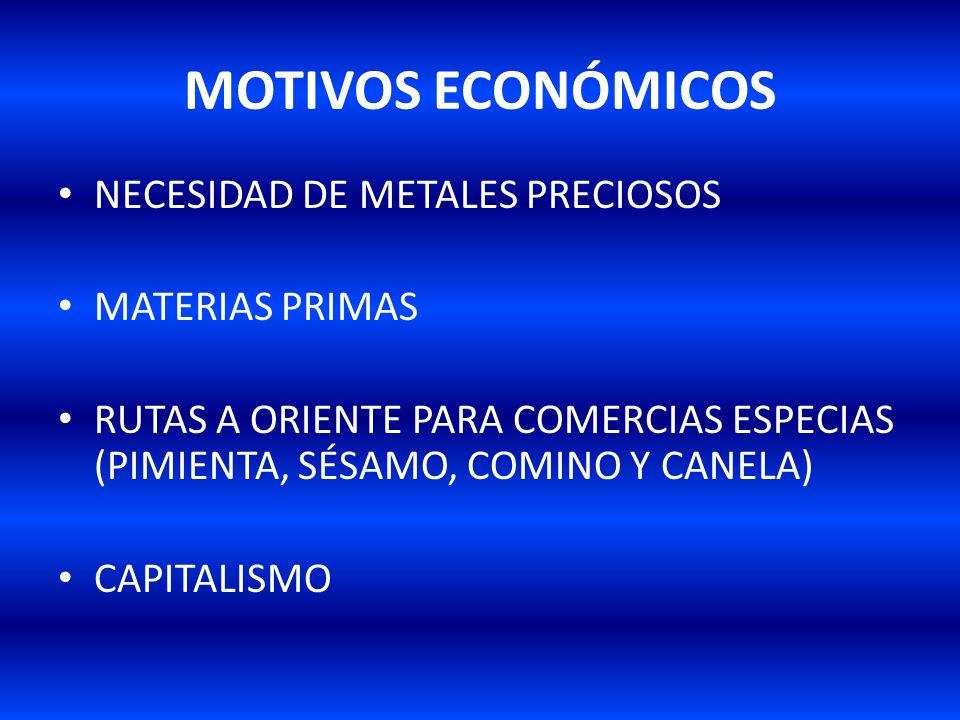 MOTIVOS ECONÓMICOS NECESIDAD DE METALES PRECIOSOS MATERIAS PRIMAS