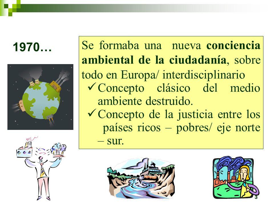 Se formaba una nueva conciencia ambiental de la ciudadanía, sobre todo en Europa/ interdisciplinario