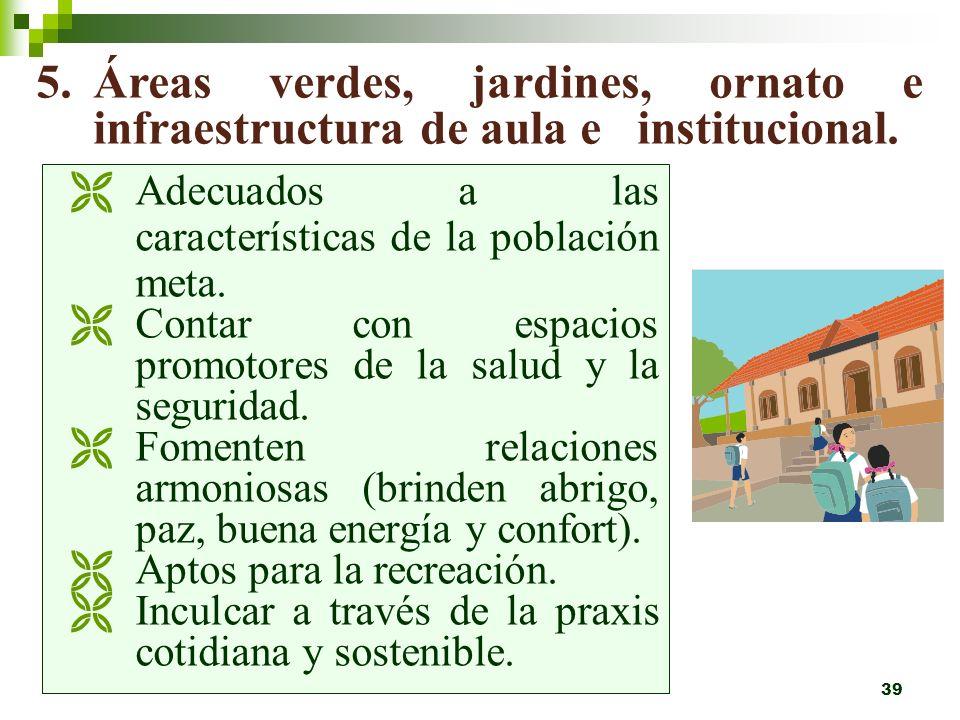 5. Áreas verdes, jardines, ornato e infraestructura de aula e institucional.