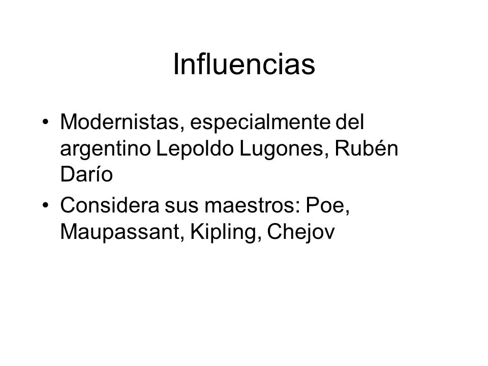 Influencias Modernistas, especialmente del argentino Lepoldo Lugones, Rubén Darío.
