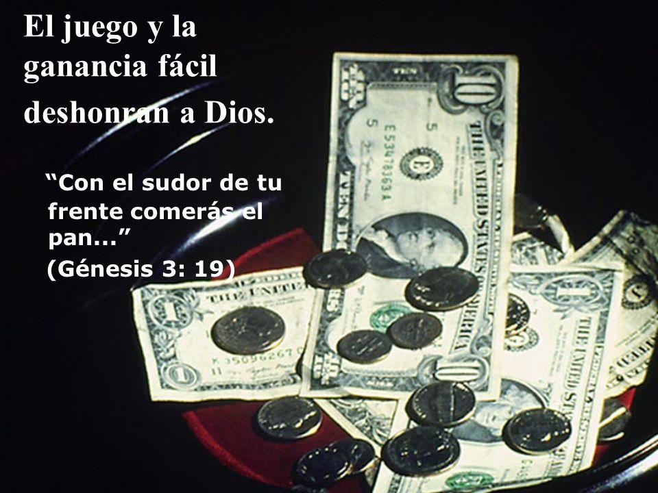 El juego y la ganancia fácil deshonran a Dios.