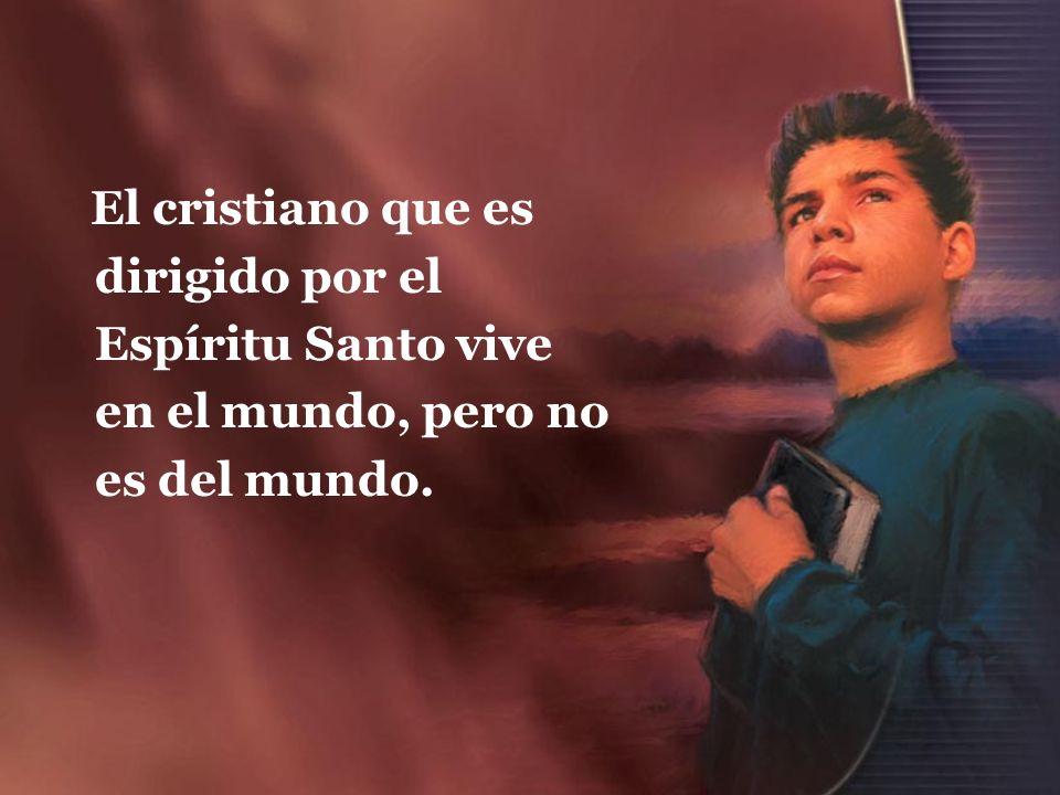 El cristiano que es dirigido por el Espíritu Santo vive en el mundo, pero no es del mundo.