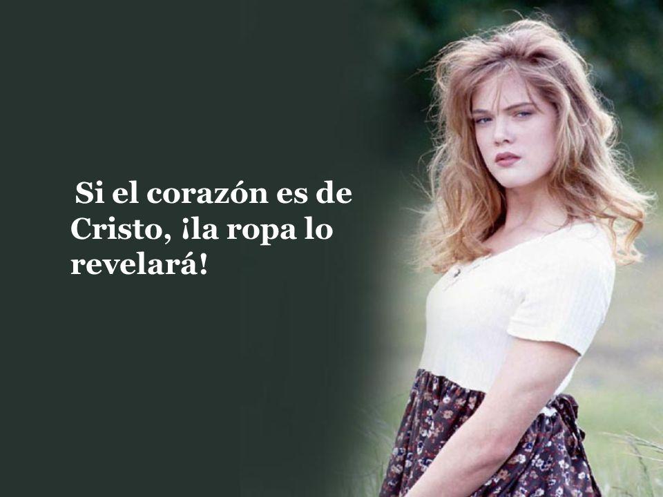 Si el corazón es de Cristo, ¡la ropa lo revelará!