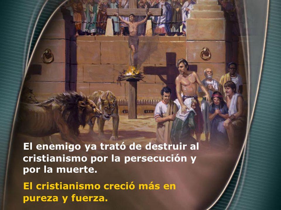 El enemigo ya trató de destruir al cristianismo por la persecución y por la muerte.