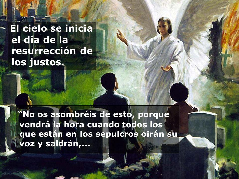 El cielo se inicia el día de la resurrección de los justos.