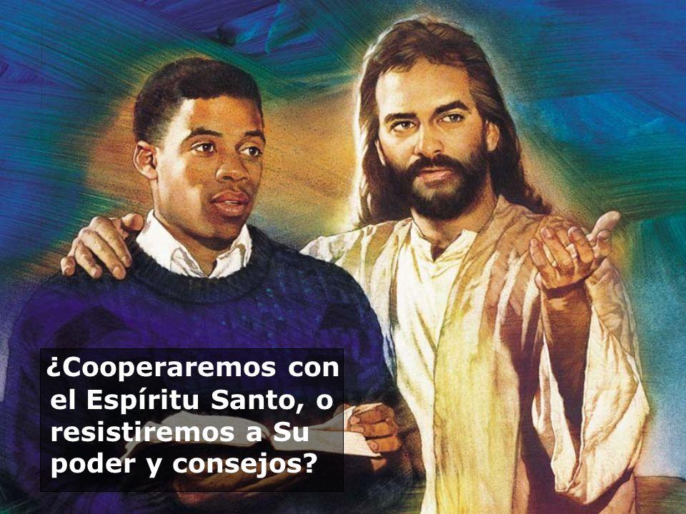 ¿Cooperaremos con el Espíritu Santo, o resistiremos a Su poder y consejos