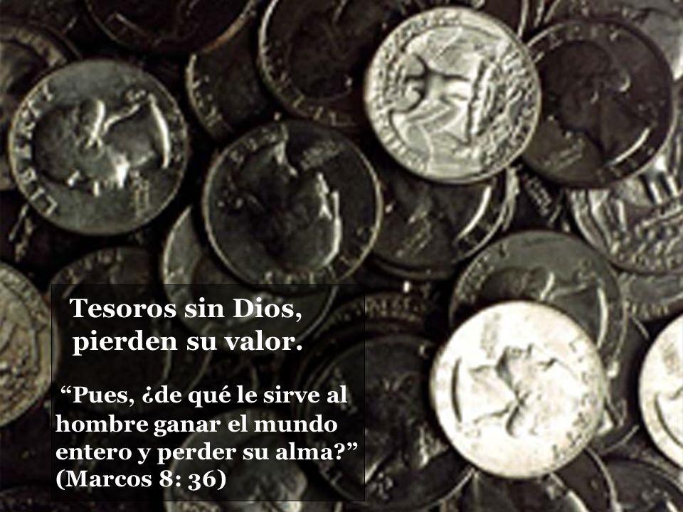 Tesoros sin Dios, pierden su valor.