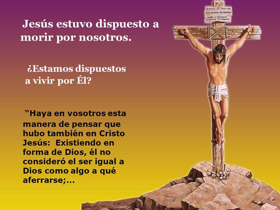 Jesús estuvo dispuesto a morir por nosotros.