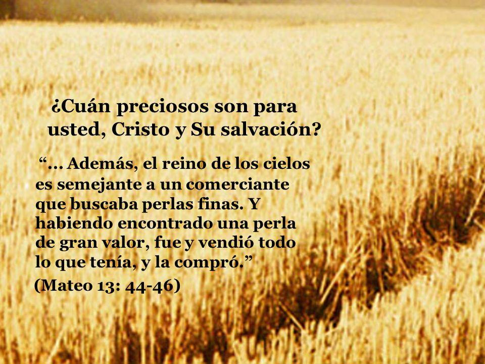¿Cuán preciosos son para usted, Cristo y Su salvación