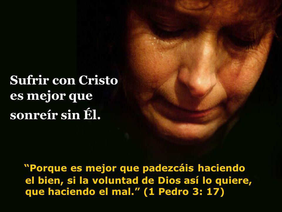 Sufrir con Cristo es mejor que sonreír sin Él.