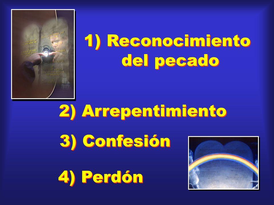 1) Reconocimiento del pecado 2) Arrepentimiento 3) Confesión 4) Perdón