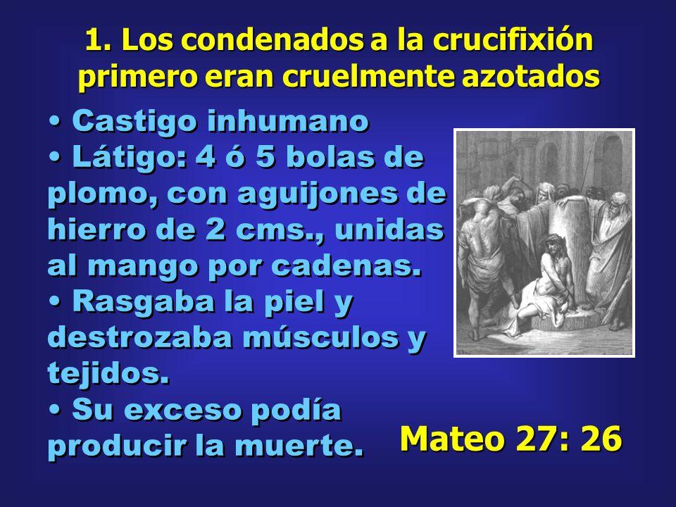 1. Los condenados a la crucifixión primero eran cruelmente azotados