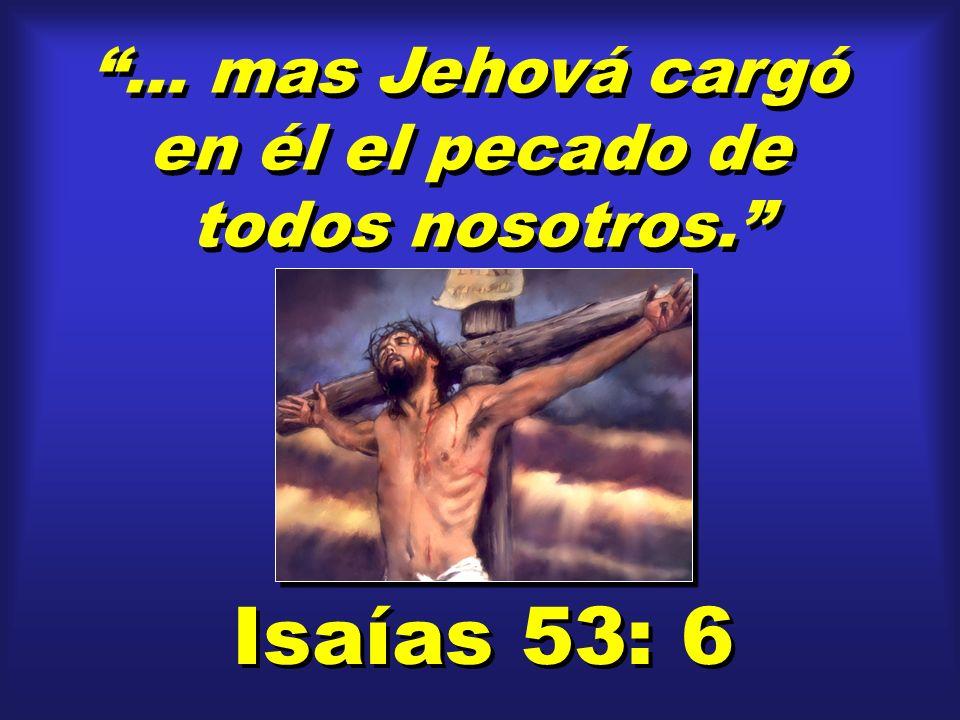 ... mas Jehová cargó en él el pecado de todos nosotros. Isaías 53: 6