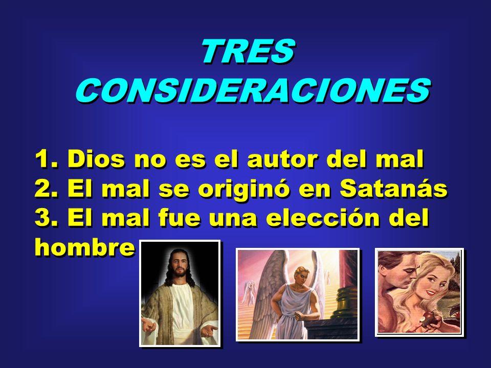TRES CONSIDERACIONES 1. Dios no es el autor del mal