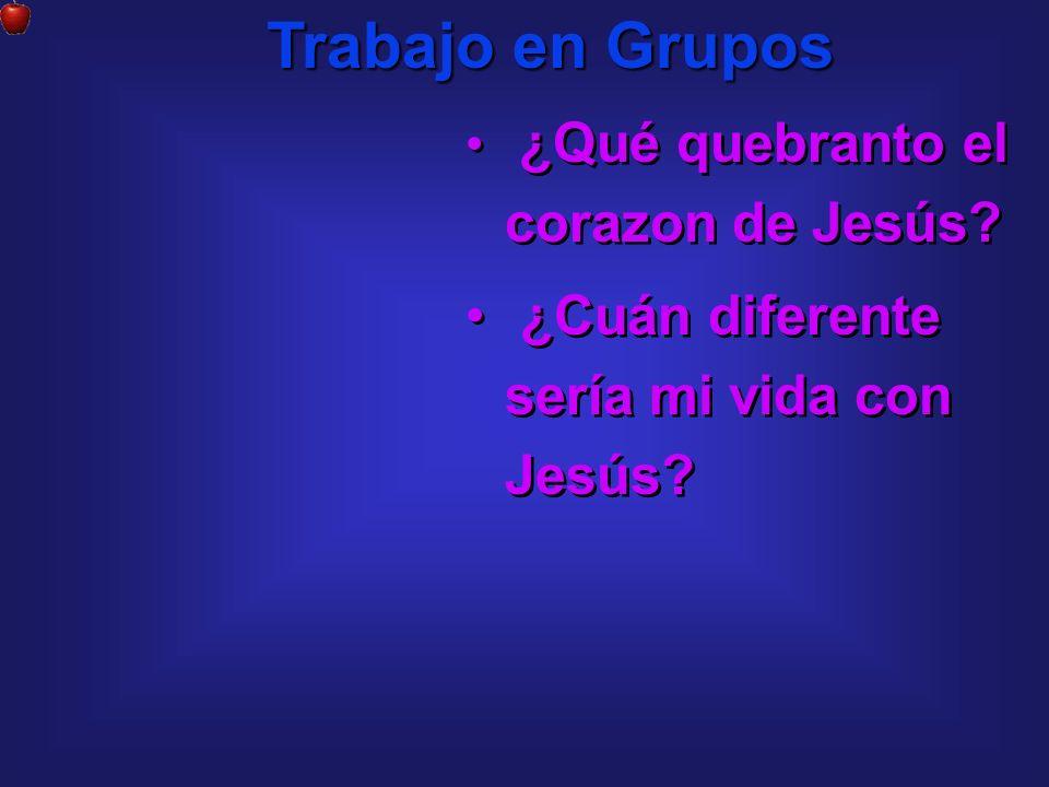 Trabajo en Grupos ¿Cuán diferente sería mi vida con Jesús