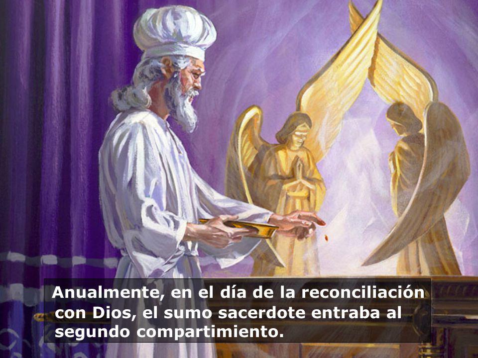 Anualmente, en el día de la reconciliación con Dios, el sumo sacerdote entraba al segundo compartimiento.