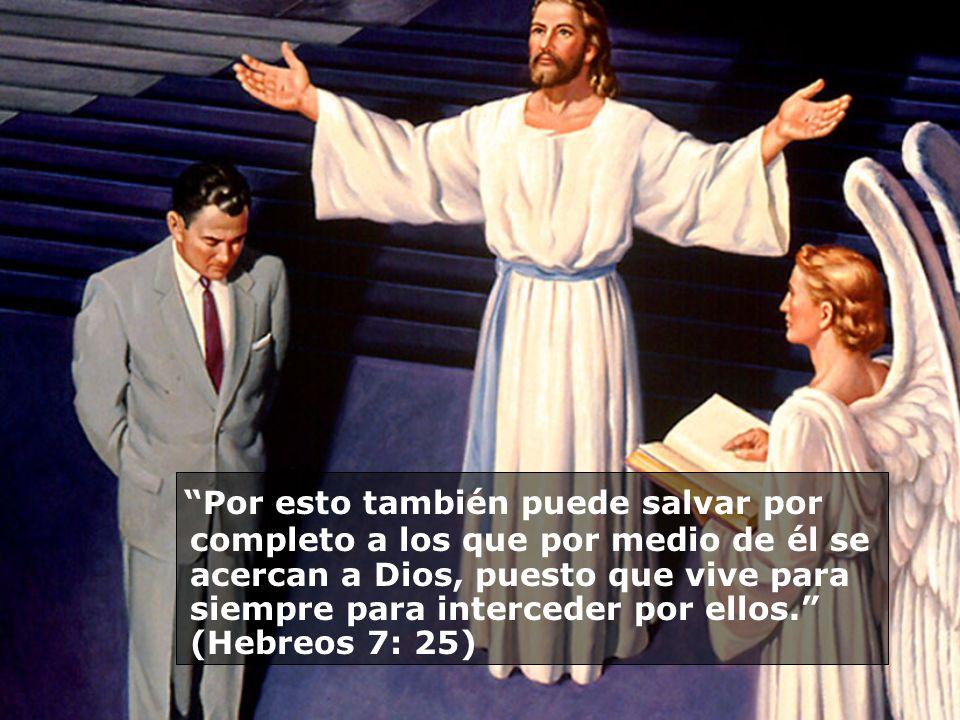 Por esto también puede salvar por completo a los que por medio de él se acercan a Dios, puesto que vive para siempre para interceder por ellos. (Hebreos 7: 25)