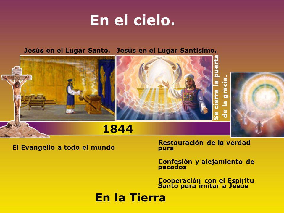 En el cielo. 1844 En la Tierra Jesús en el Lugar Santo.