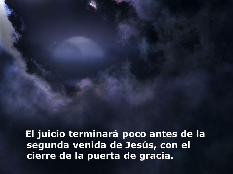 El juicio terminará poco antes de la segunda venida de Jesús, con el cierre de la puerta de gracia.