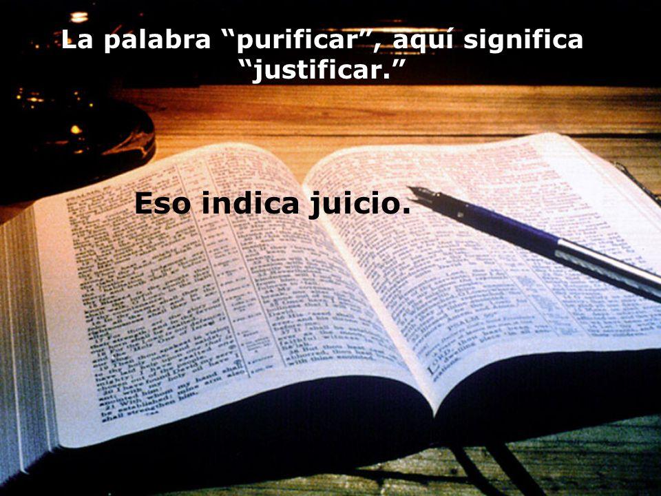 La palabra purificar , aquí significa justificar.
