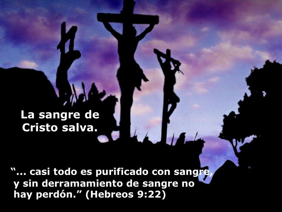La sangre de Cristo salva.