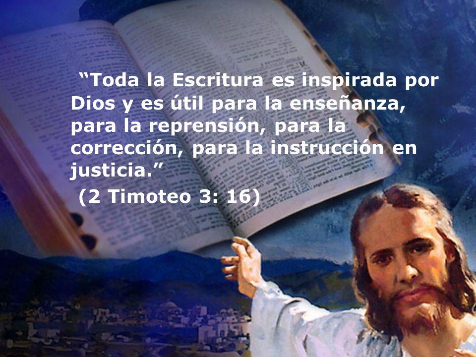 Toda la Escritura es inspirada por Dios y es útil para la enseñanza, para la reprensión, para la corrección, para la instrucción en justicia.