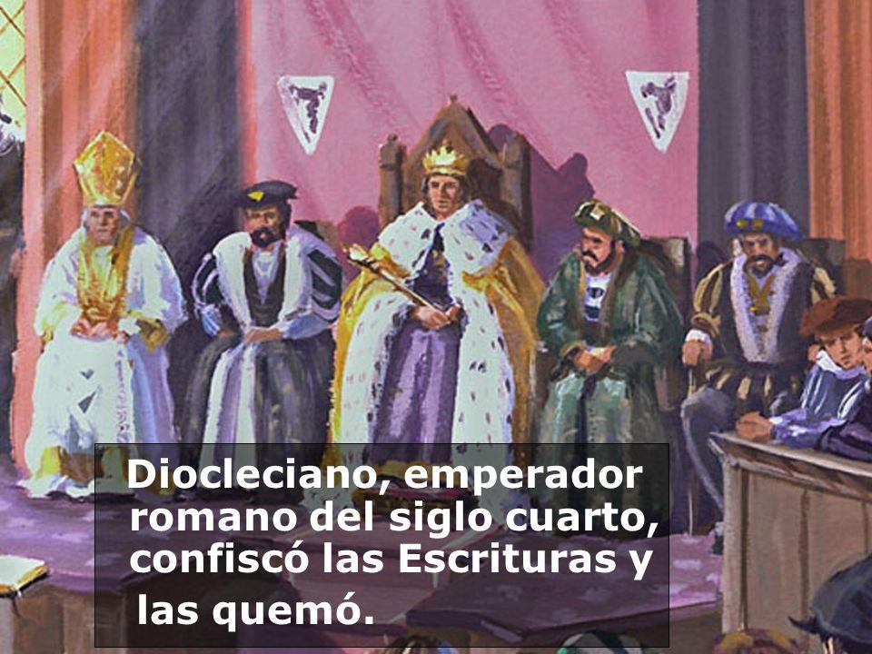 Diocleciano, emperador romano del siglo cuarto, confiscó las Escrituras y