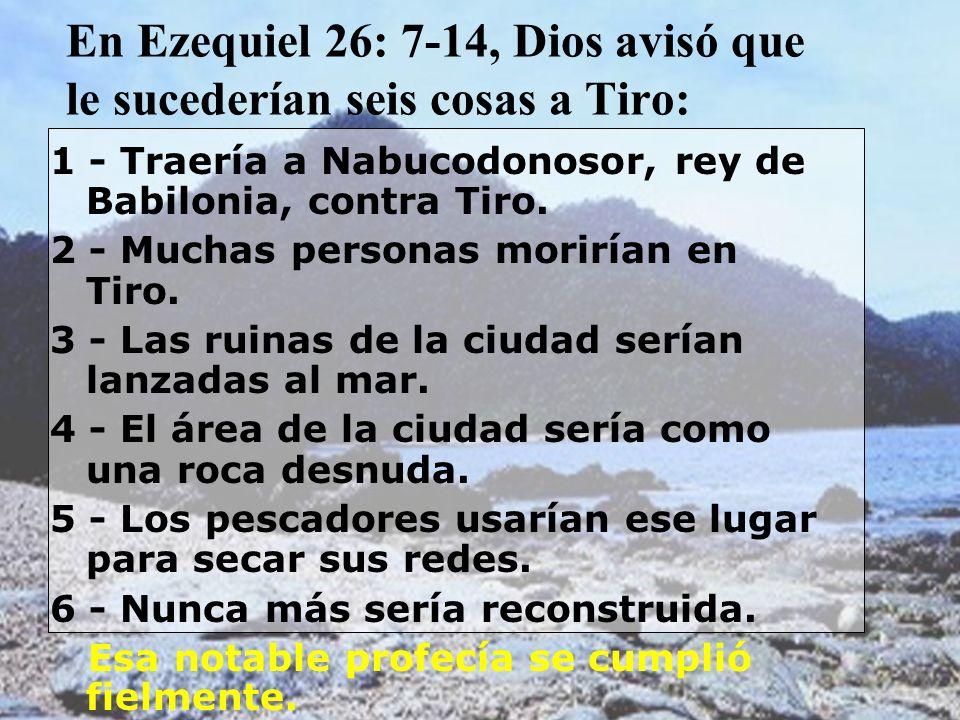 En Ezequiel 26: 7-14, Dios avisó que le sucederían seis cosas a Tiro: