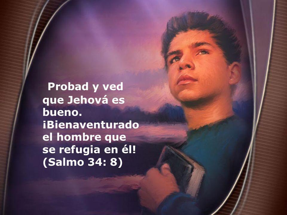 Probad y ved que Jehová es bueno