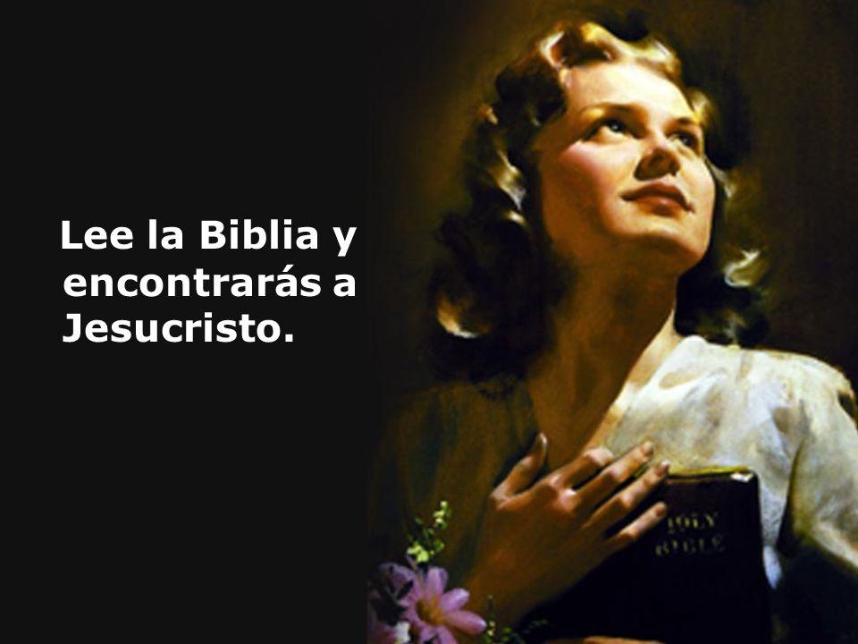 Lee la Biblia y encontrarás a Jesucristo.