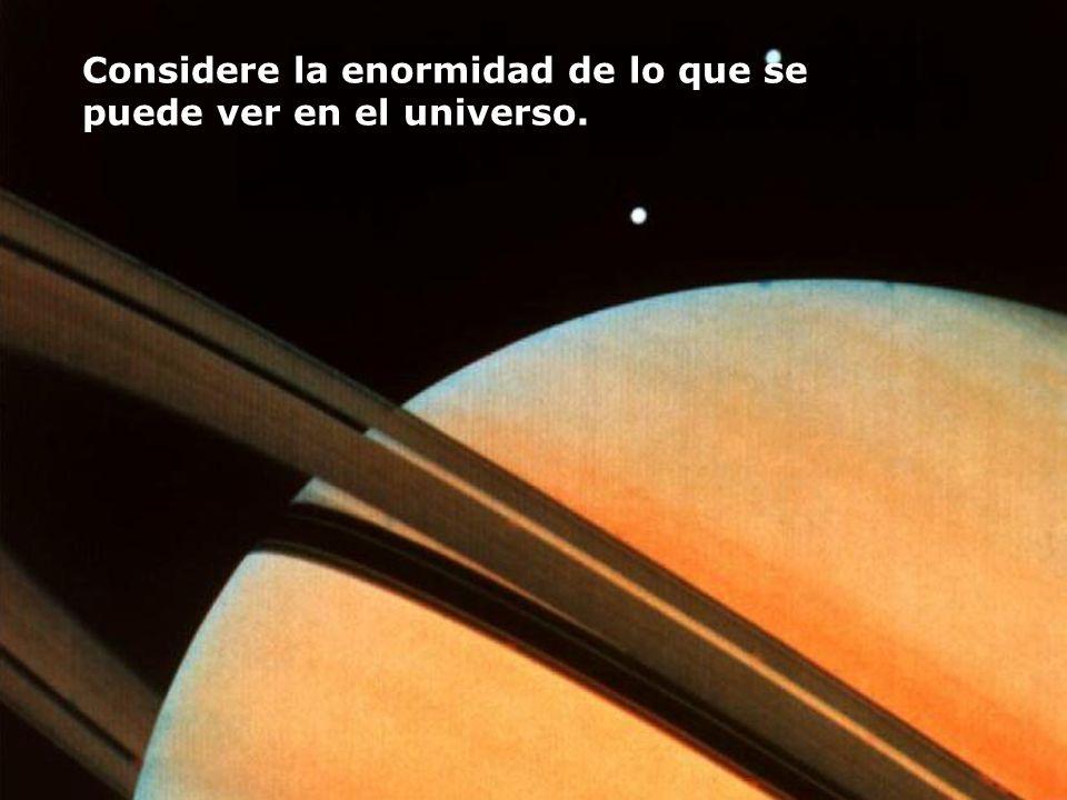 Considere la enormidad de lo que se puede ver en el universo.