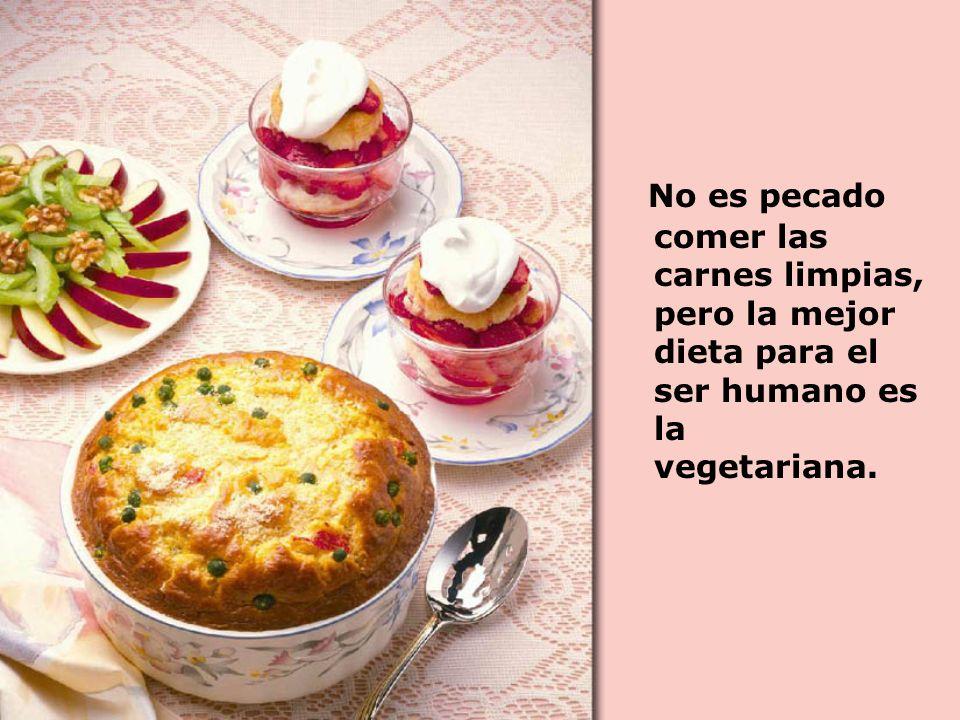 No es pecado comer las carnes limpias, pero la mejor dieta para el ser humano es la vegetariana.