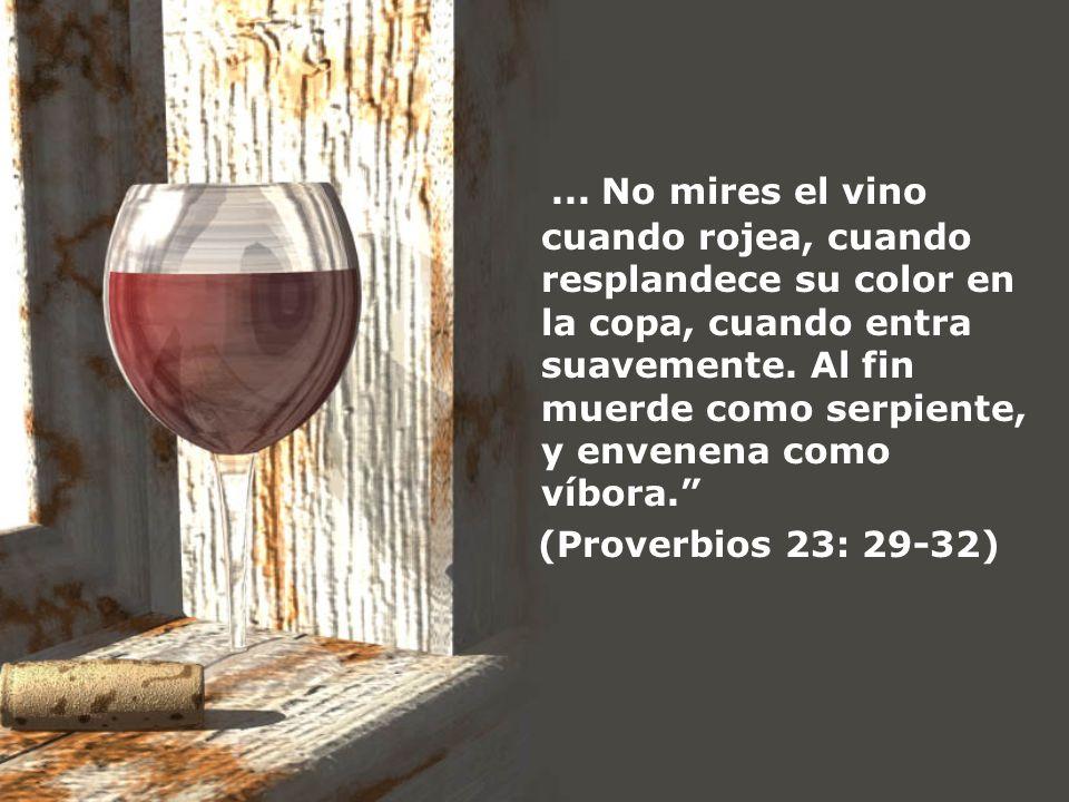 ... No mires el vino cuando rojea, cuando resplandece su color en la copa, cuando entra suavemente. Al fin muerde como serpiente, y envenena como víbora.
