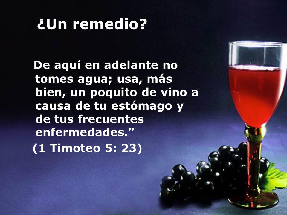 ¿Un remedio De aquí en adelante no tomes agua; usa, más bien, un poquito de vino a causa de tu estómago y de tus frecuentes enfermedades.