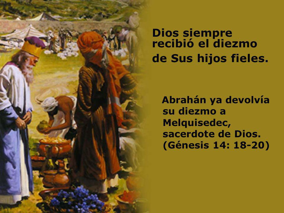 Dios siempre recibió el diezmo de Sus hijos fieles.