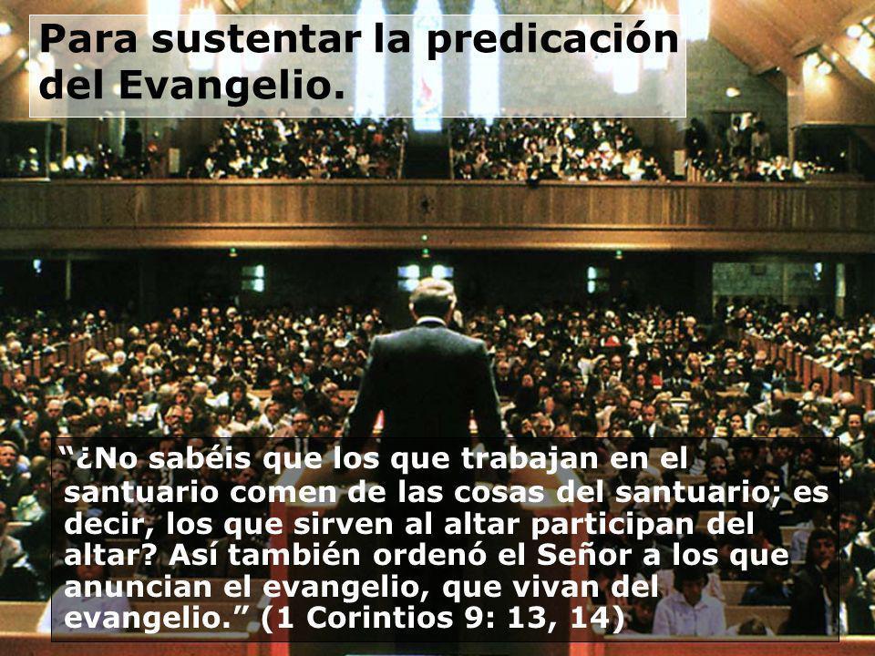 Para sustentar la predicación del Evangelio.
