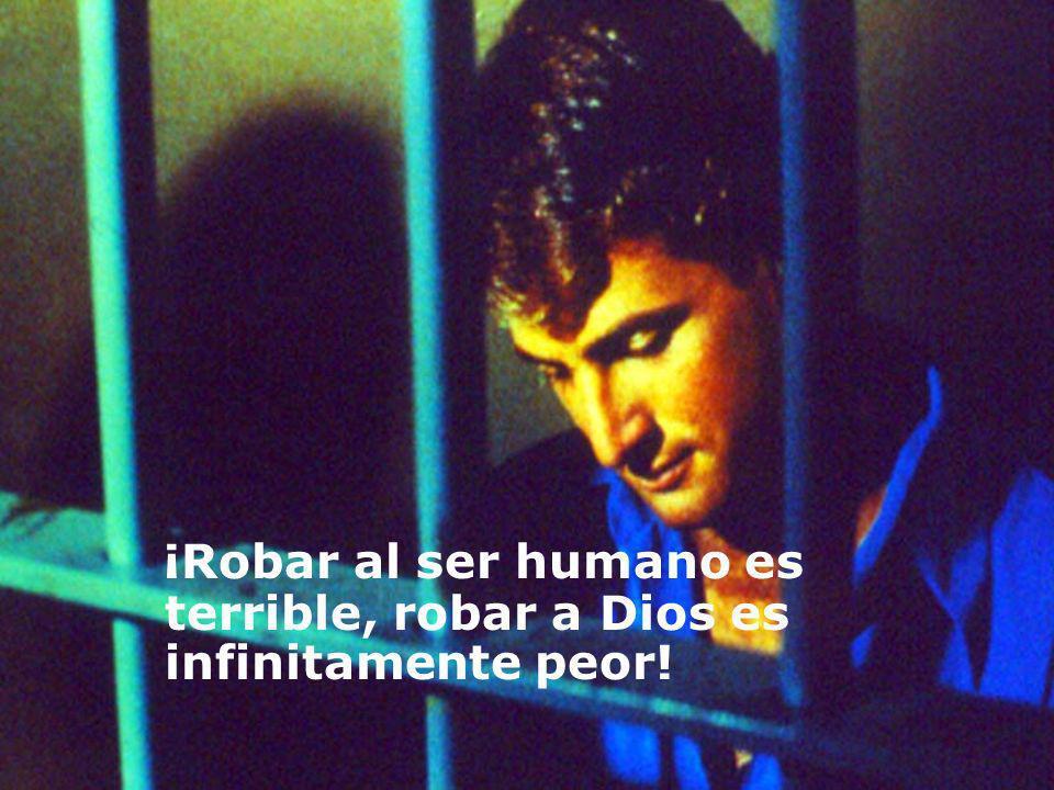 ¡Robar al ser humano es terrible, robar a Dios es infinitamente peor!