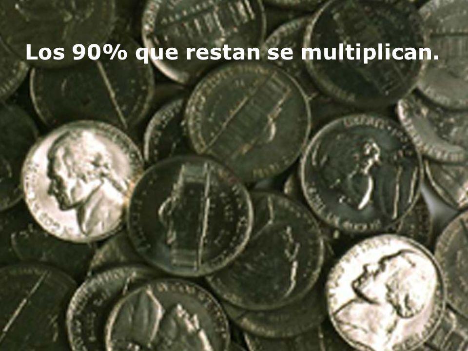 Los 90% que restan se multiplican.