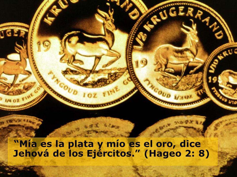 Mía es la plata y mío es el oro, dice Jehová de los Ejércitos
