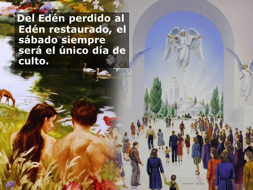 Del Edén perdido al Edén restaurado, el sábado siempre será el único día de culto.