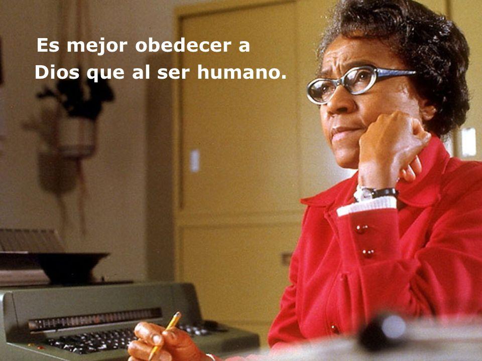 Es mejor obedecer a Dios que al ser humano.