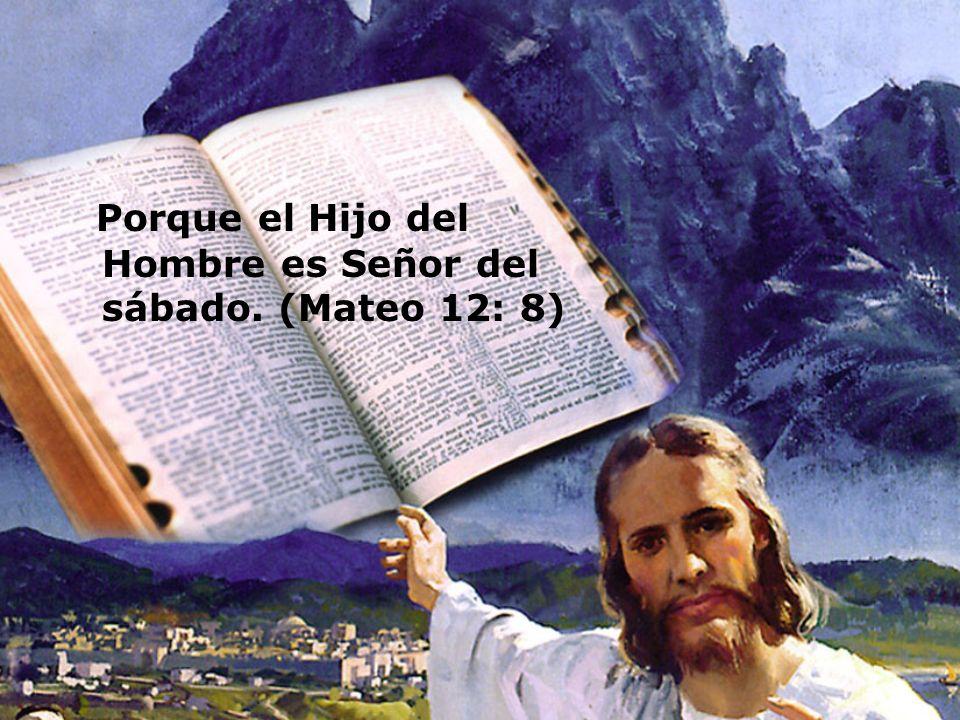 Porque el Hijo del Hombre es Señor del sábado. (Mateo 12: 8)