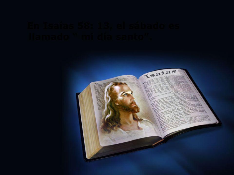 En Isaías 58: 13, el sábado es llamado mi día santo .
