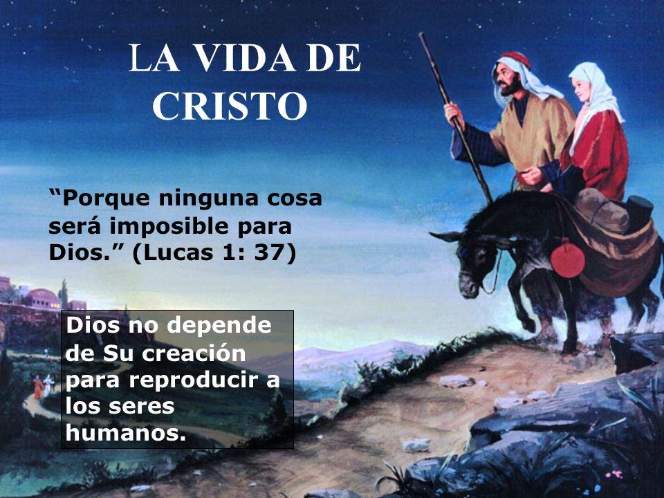 LA VIDA DE CRISTO Porque ninguna cosa será imposible para Dios. (Lucas 1: 37)